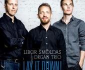 CD Review | Libor Šmoldas Organ Trio | Lay It Down