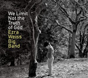 Ezra Weiss, We Limit Not the Truth of God | CD Review – Jazz in Europe